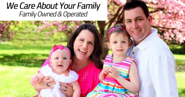 We care About Your Family - Family Owned & Operated