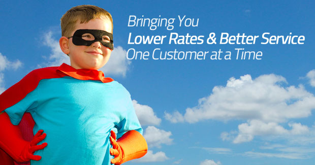 Bringing You Lower Rates & Better Service - One Customer At A Time